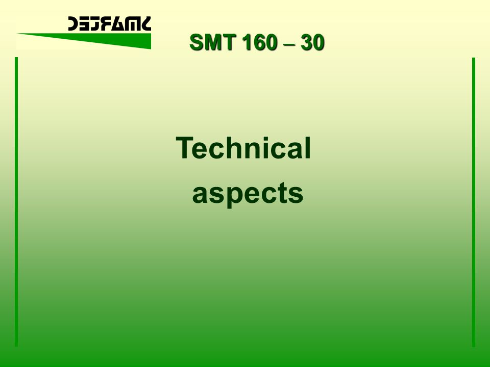 SMT 160 – 30 Technical aspects