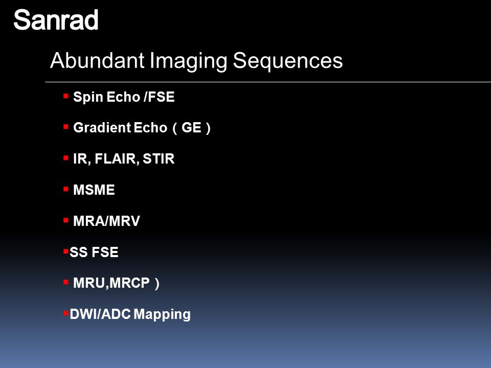 Sanrad Abundant Imaging Sequences Spin Echo /FSE Gradient Echo(GE)