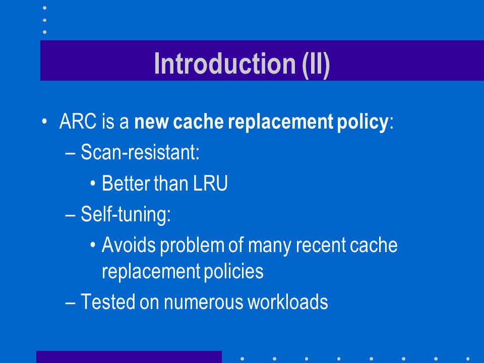 Introduction (II) ARC is a new cache replacement policy: