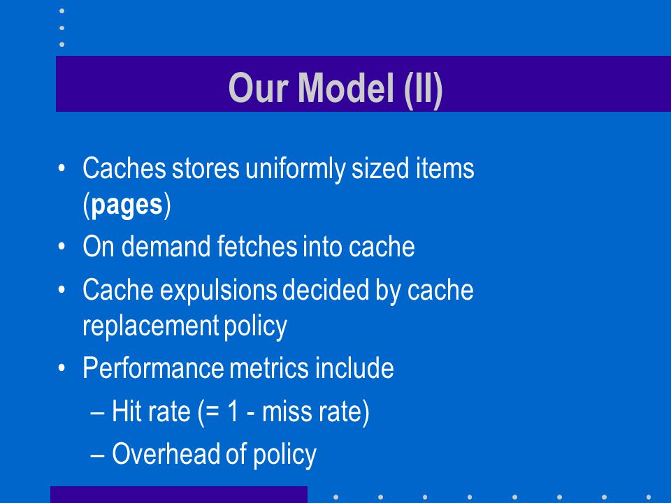 Our Model (II) Caches stores uniformly sized items (pages)