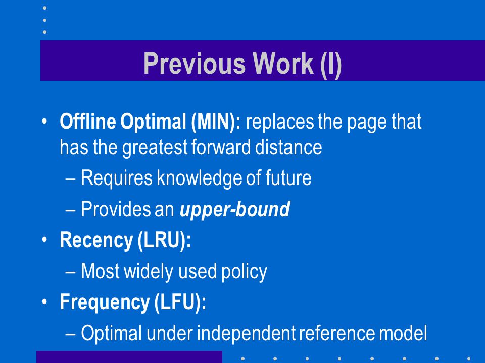 Previous Work (I) Offline Optimal (MIN): replaces the page that has the greatest forward distance. Requires knowledge of future.
