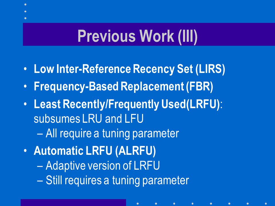 Previous Work (III) Low Inter-Reference Recency Set (LIRS)