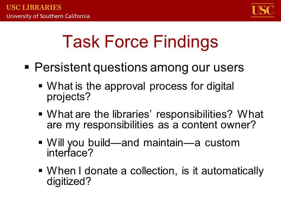 Task Force Findings Persistent questions among our users