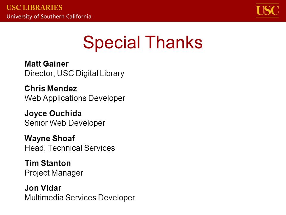 Special Thanks Matt Gainer Director, USC Digital Library Chris Mendez