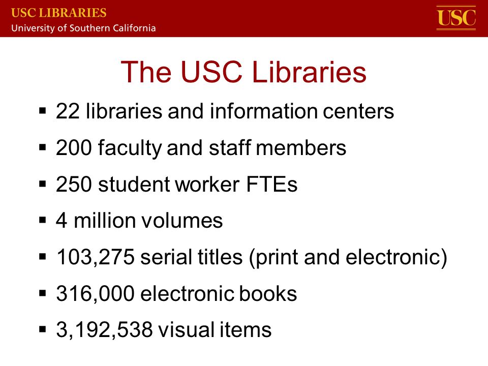 The USC Libraries 22 libraries and information centers