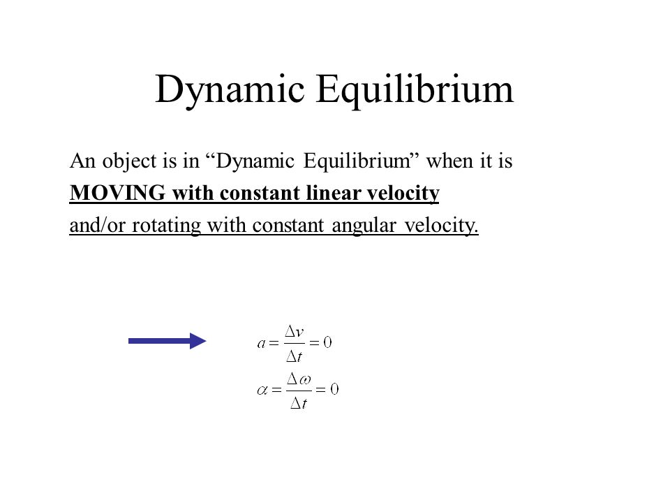 Dynamic Equilibrium An object is in Dynamic Equilibrium when it is