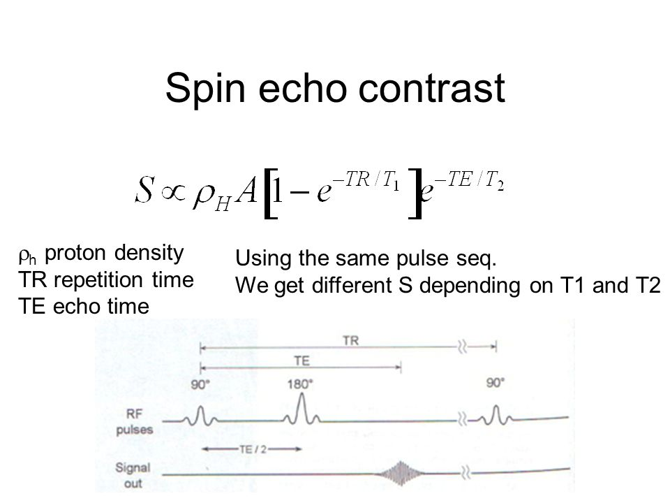 Spin echo contrast h proton density Using the same pulse seq.