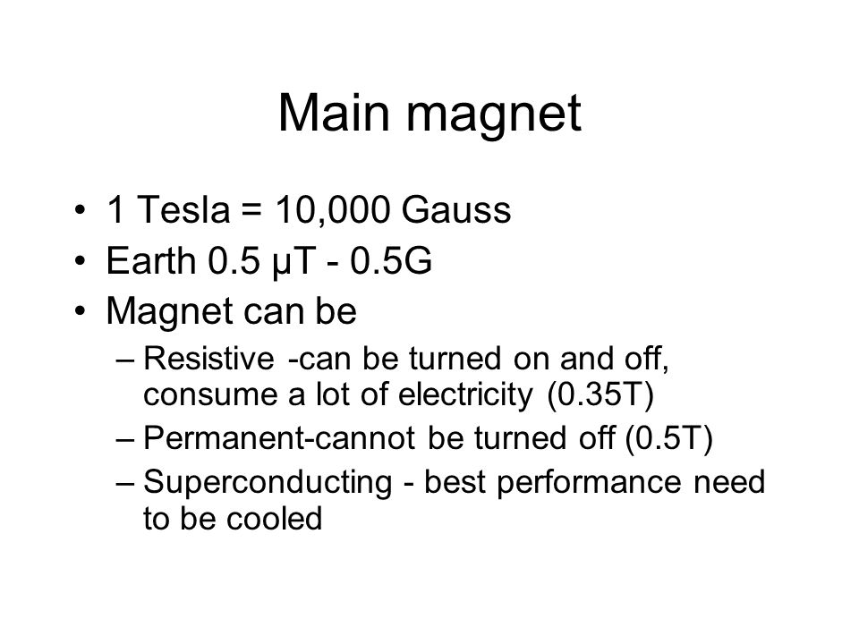 Main magnet 1 Tesla = 10,000 Gauss Earth 0.5 µT - 0.5G Magnet can be