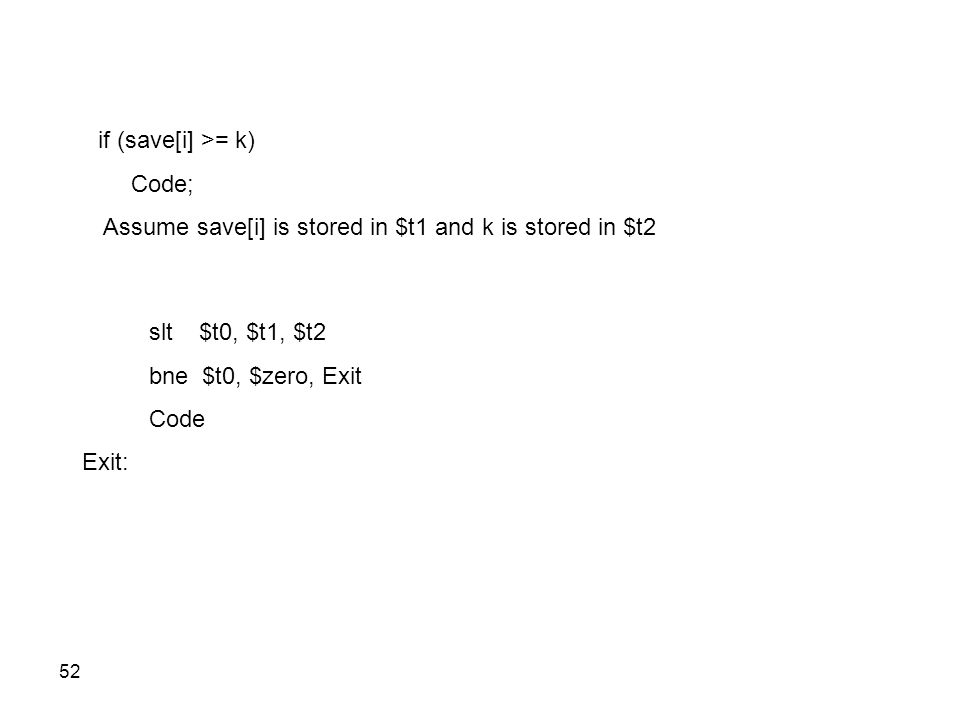 if (save[i] >= k) Code; Assume save[i] is stored in $t1 and k is stored in $t2. slt $t0, $t1, $t2.
