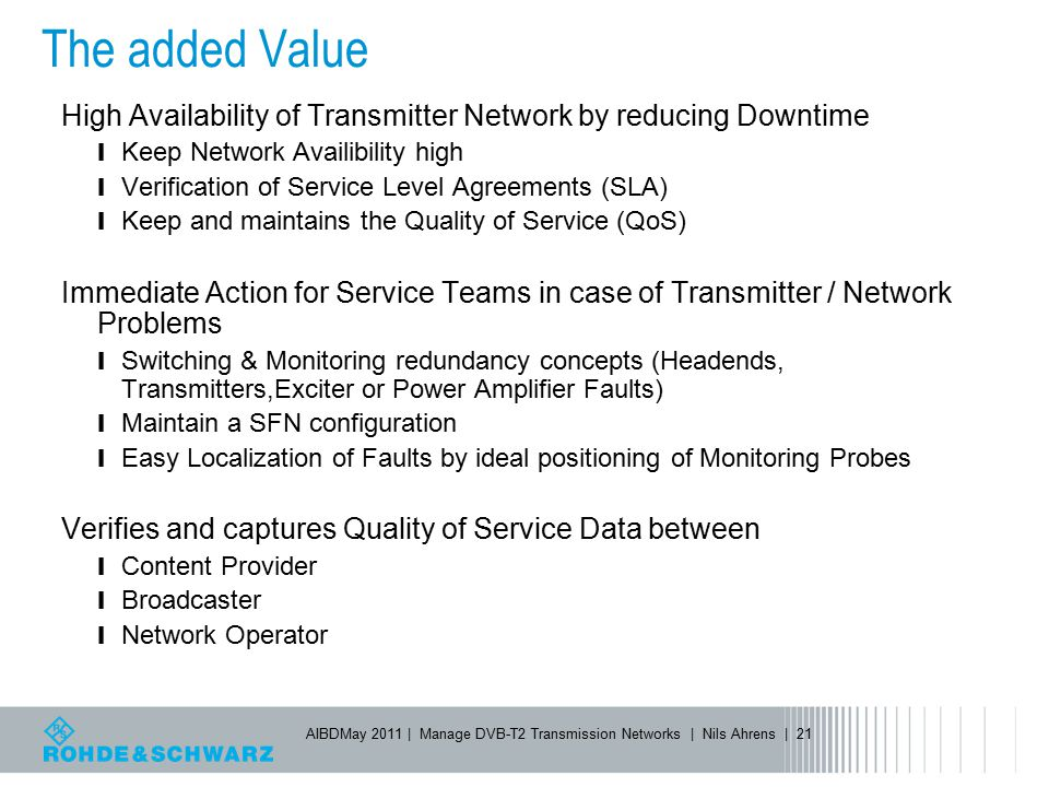 The added Value High Availability of Transmitter Network by reducing Downtime. Keep Network Availibility high.