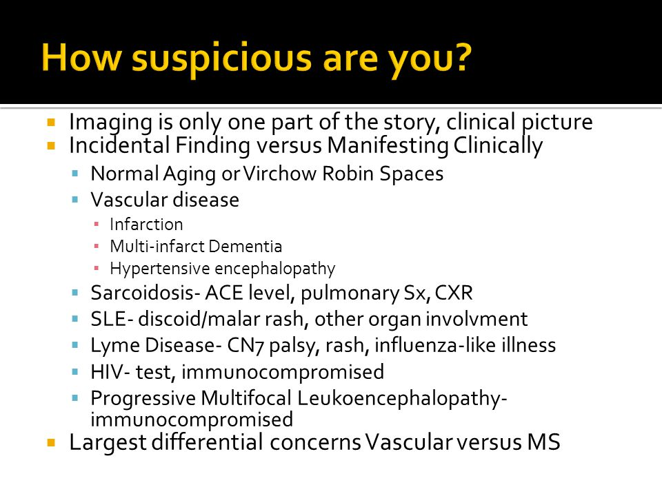How suspicious are you Imaging is only one part of the story, clinical picture. Incidental Finding versus Manifesting Clinically.
