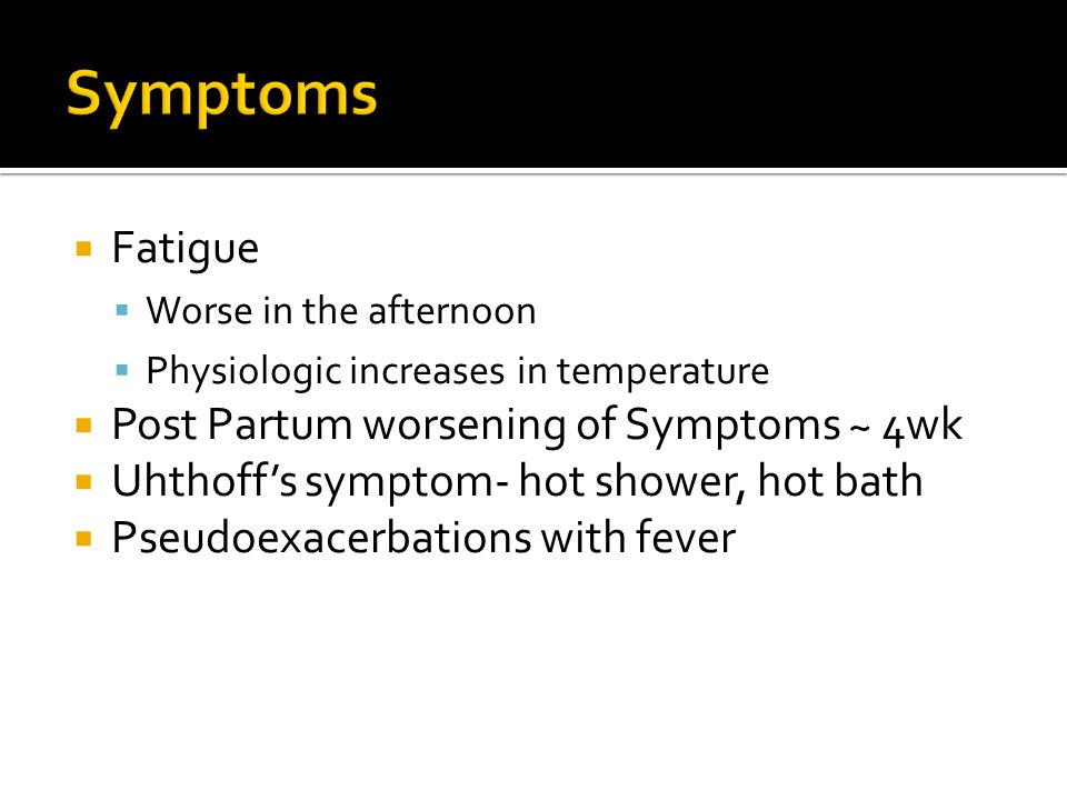 Symptoms Fatigue Post Partum worsening of Symptoms ~ 4wk