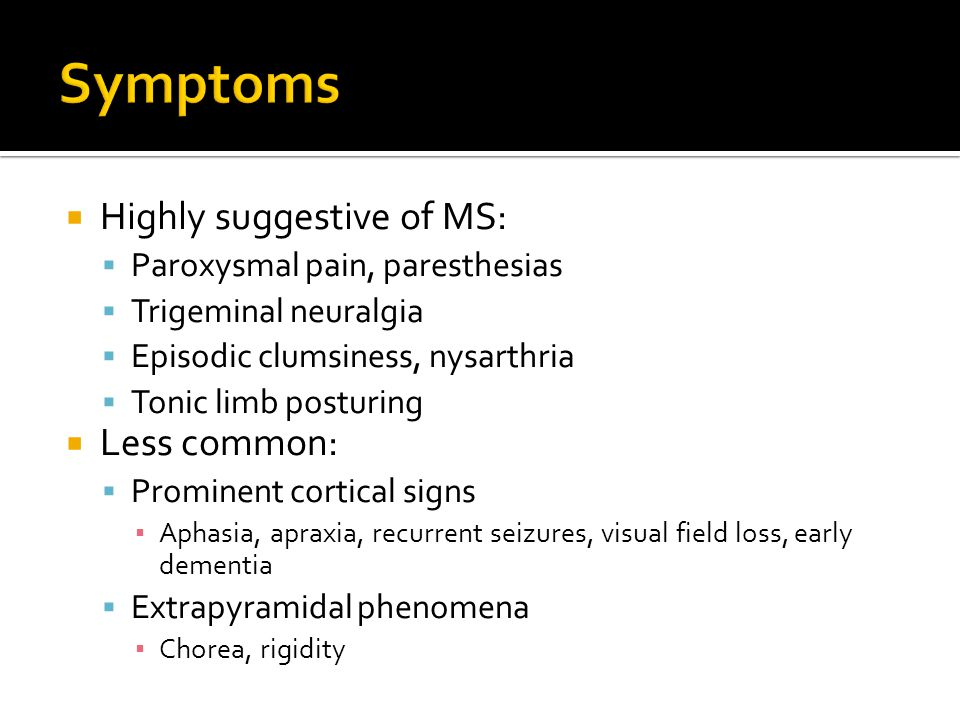 Symptoms Highly suggestive of MS: Less common: