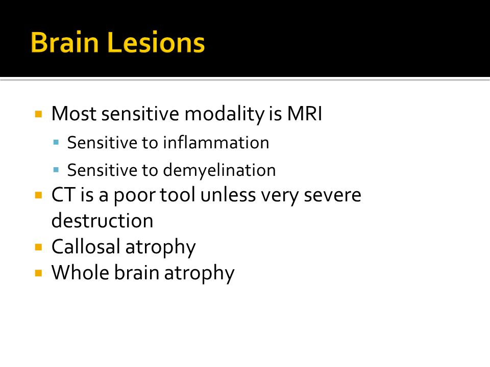 Brain Lesions Most sensitive modality is MRI