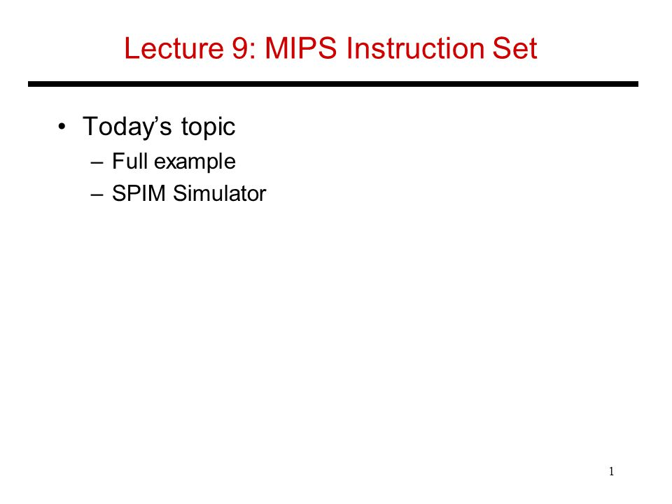 Lecture 9: MIPS Instruction Set