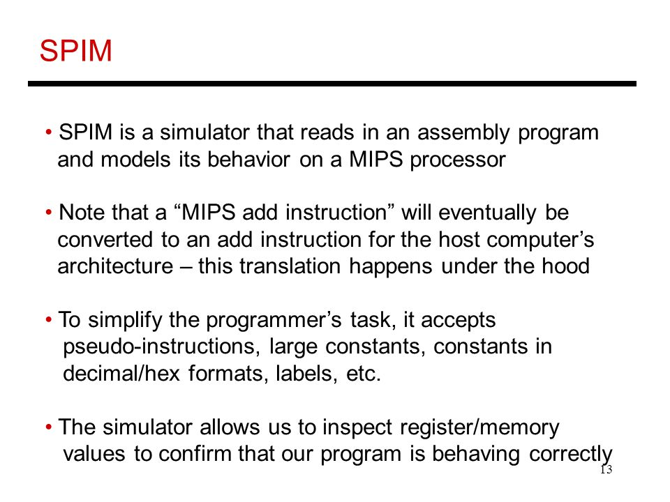 SPIM SPIM is a simulator that reads in an assembly program