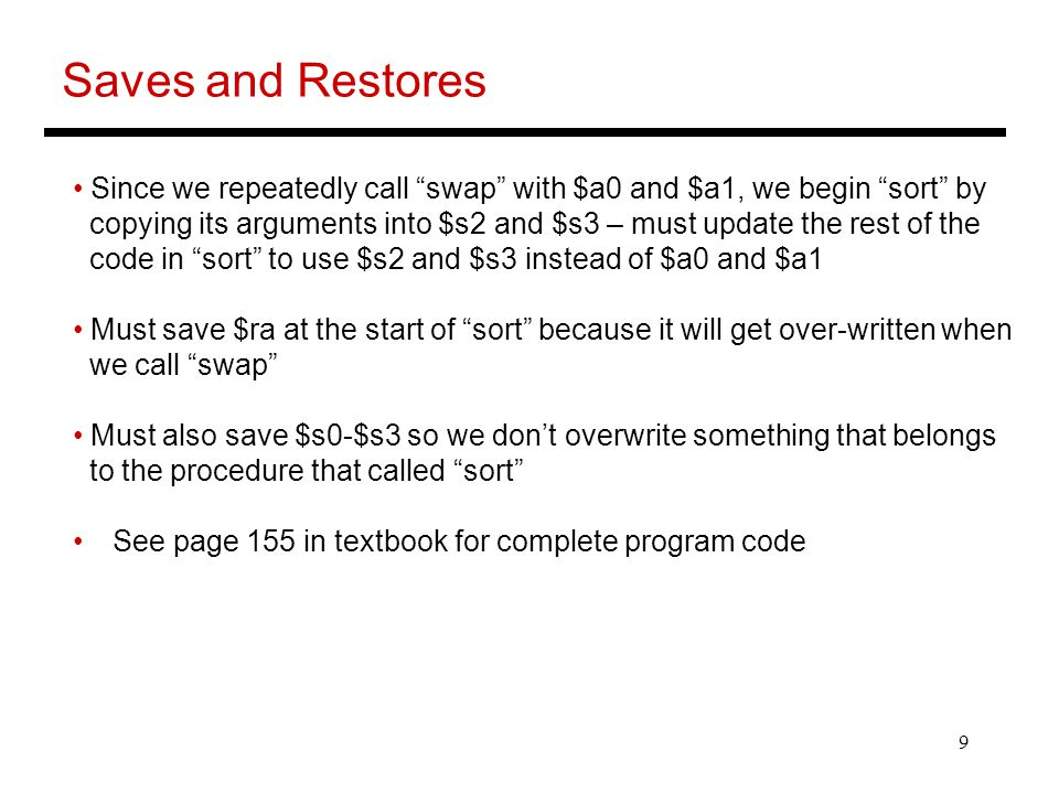 Saves and Restores Since we repeatedly call swap with $a0 and $a1, we begin sort by.