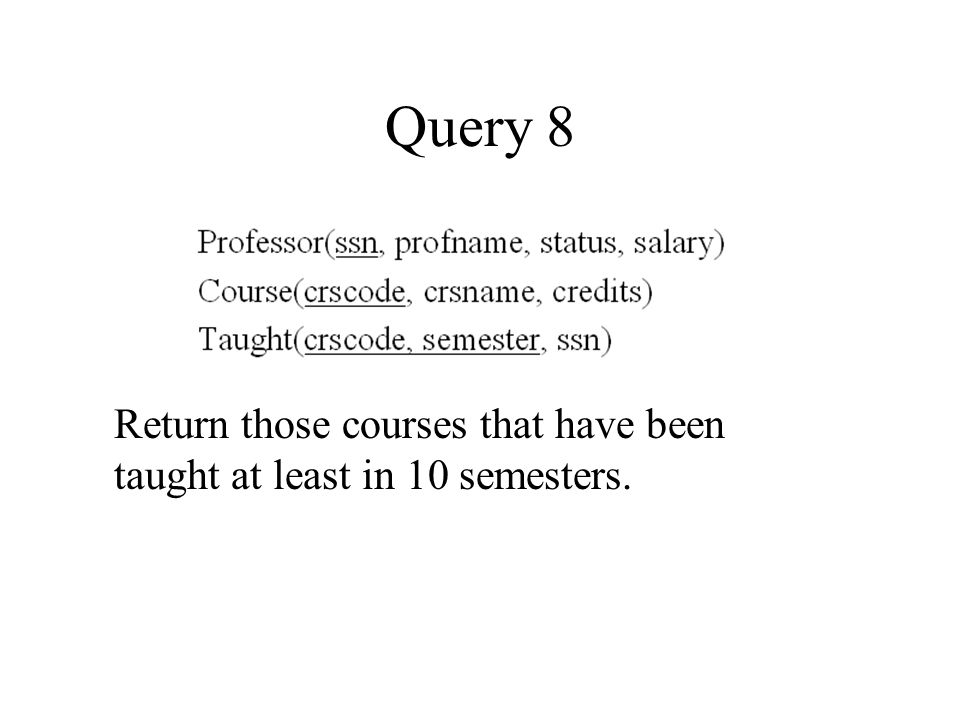 Query 8 Return those courses that have been taught at least in 10 semesters.