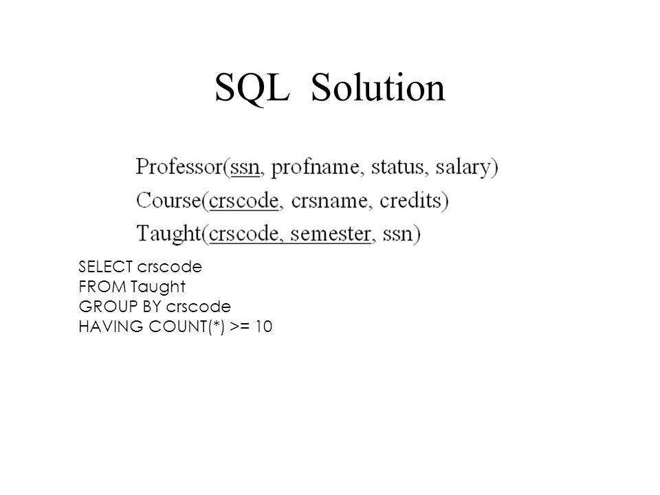 SQL Solution SELECT crscode FROM Taught GROUP BY crscode