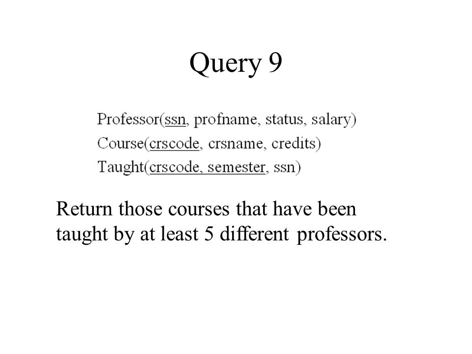 Query 9 Return those courses that have been taught by at least 5 different professors.