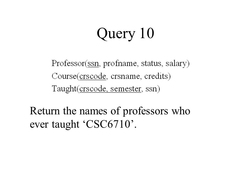 Query 10 Return the names of professors who ever taught 'CSC6710'.