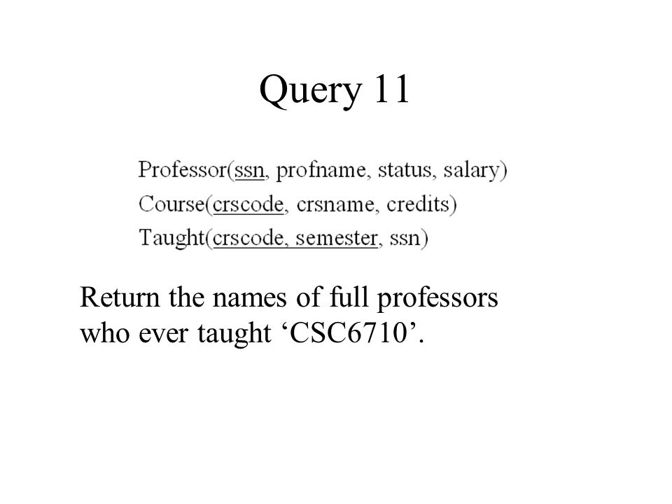 Query 11 Return the names of full professors who ever taught 'CSC6710'.