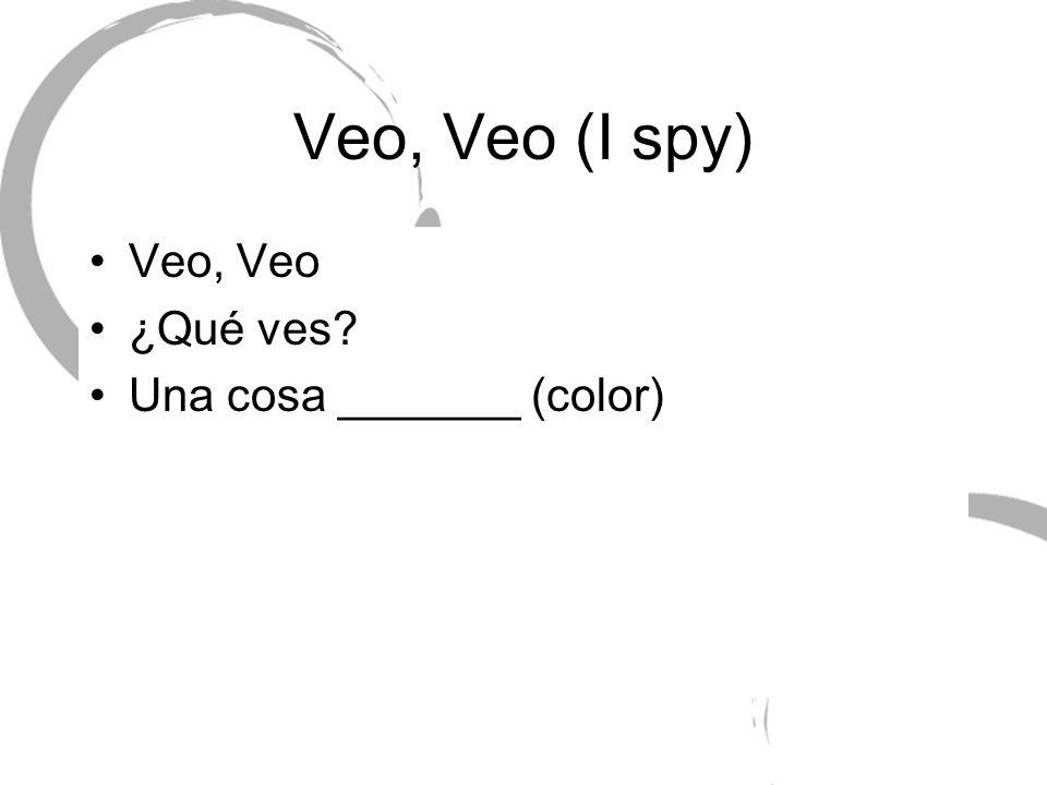 Veo, Veo (I spy) Veo, Veo ¿Qué ves Una cosa _______ (color)