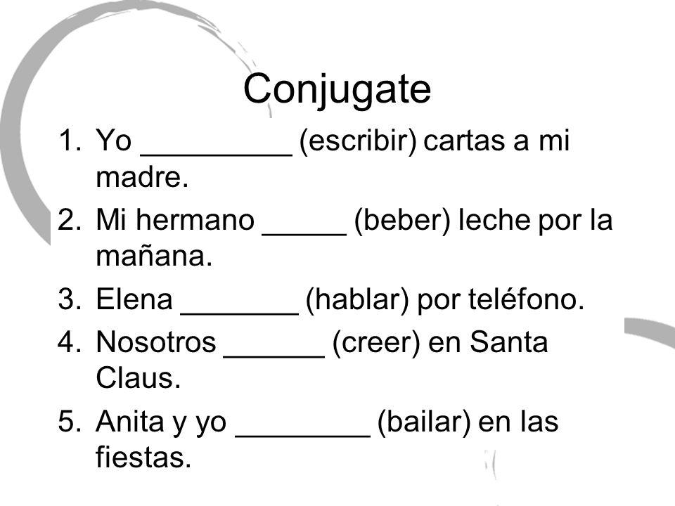 Conjugate Yo _________ (escribir) cartas a mi madre.