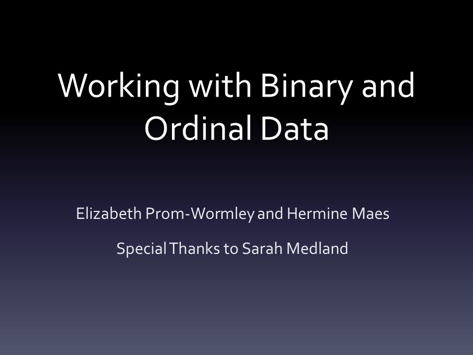 Working with Binary and Ordinal Data
