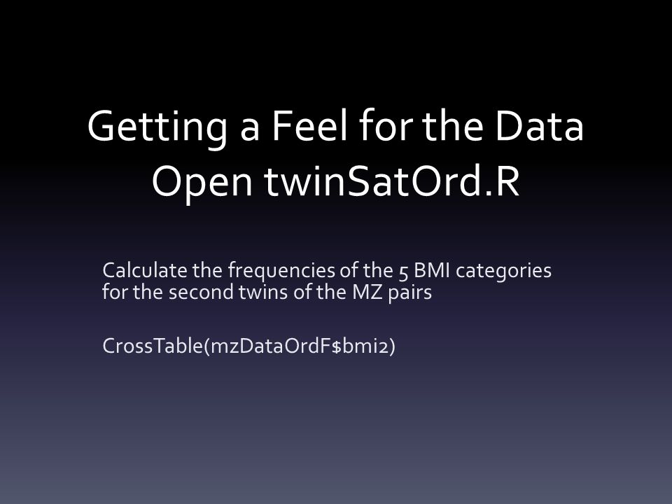 Getting a Feel for the Data Open twinSatOrd.R