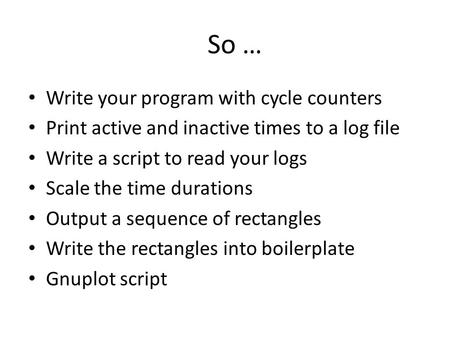 So … Write your program with cycle counters