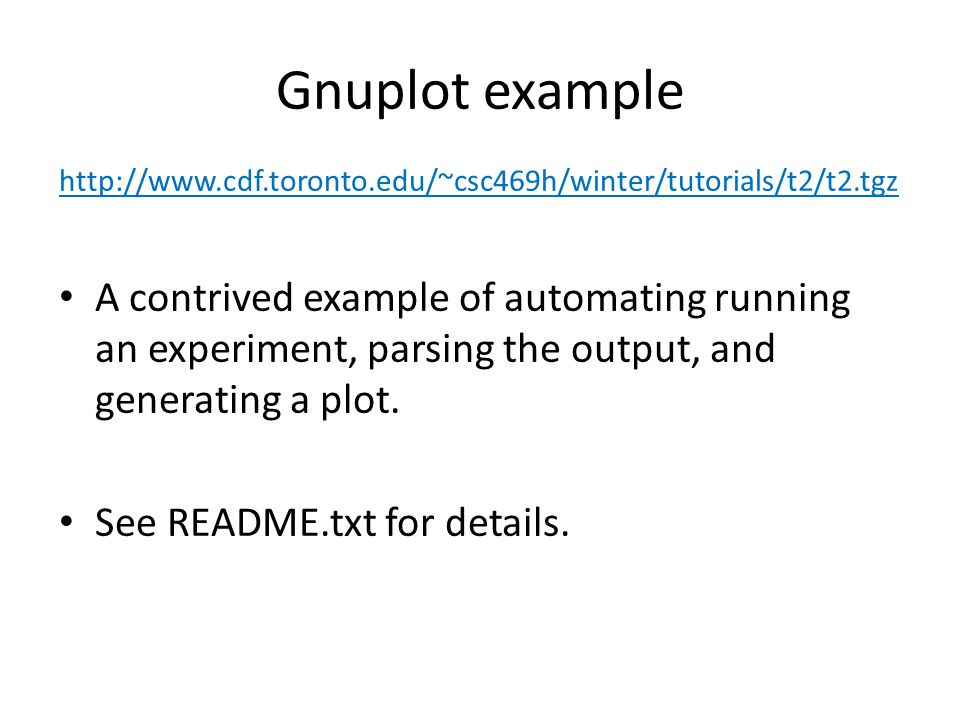Gnuplot example http://www.cdf.toronto.edu/~csc469h/winter/tutorials/t2/t2.tgz.