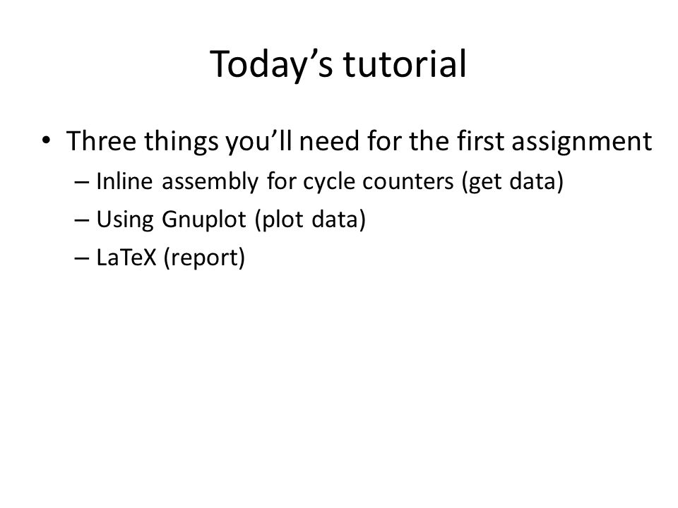 Today's tutorial Three things you'll need for the first assignment