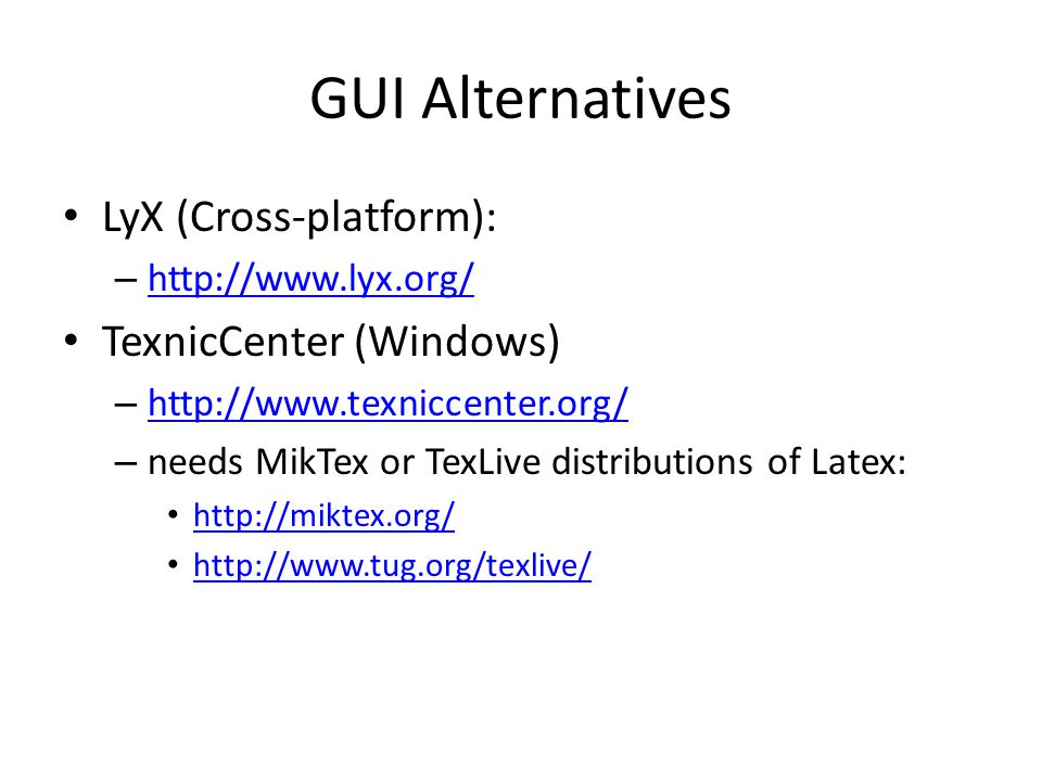 GUI Alternatives LyX (Cross-platform): TexnicCenter (Windows)