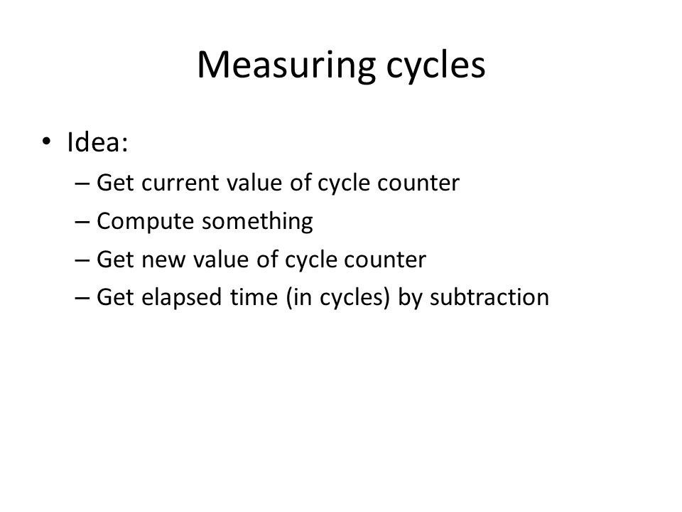 Measuring cycles Idea: Get current value of cycle counter