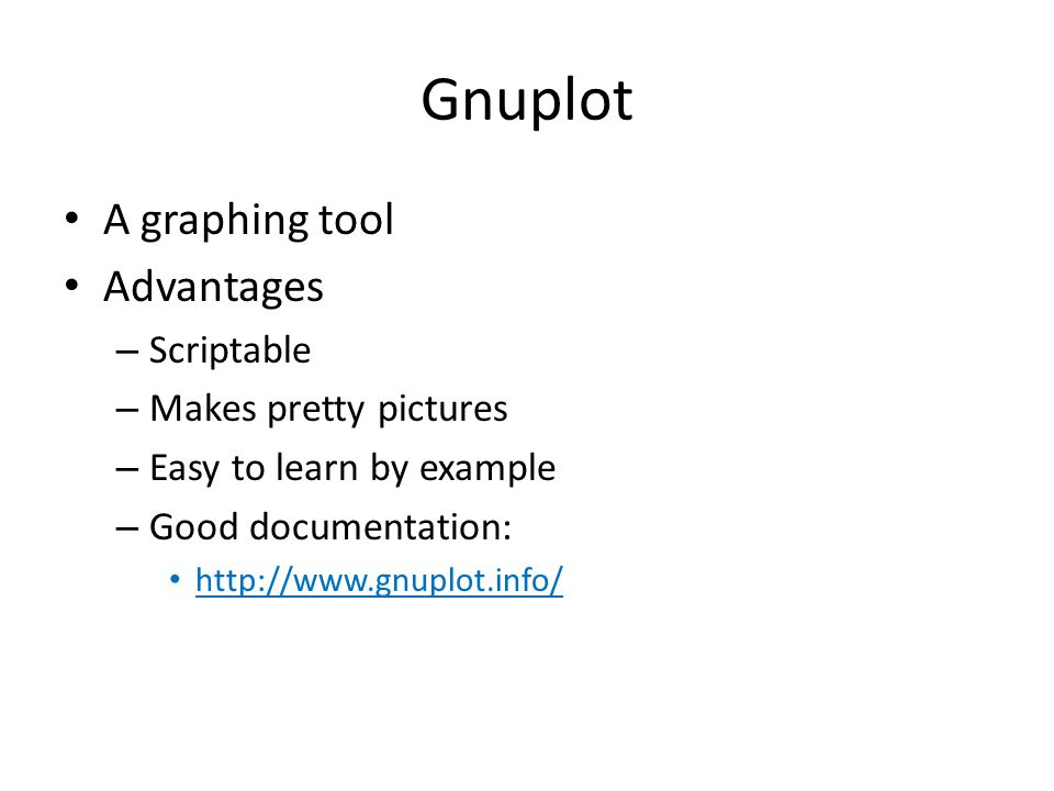 Gnuplot A graphing tool Advantages Scriptable Makes pretty pictures