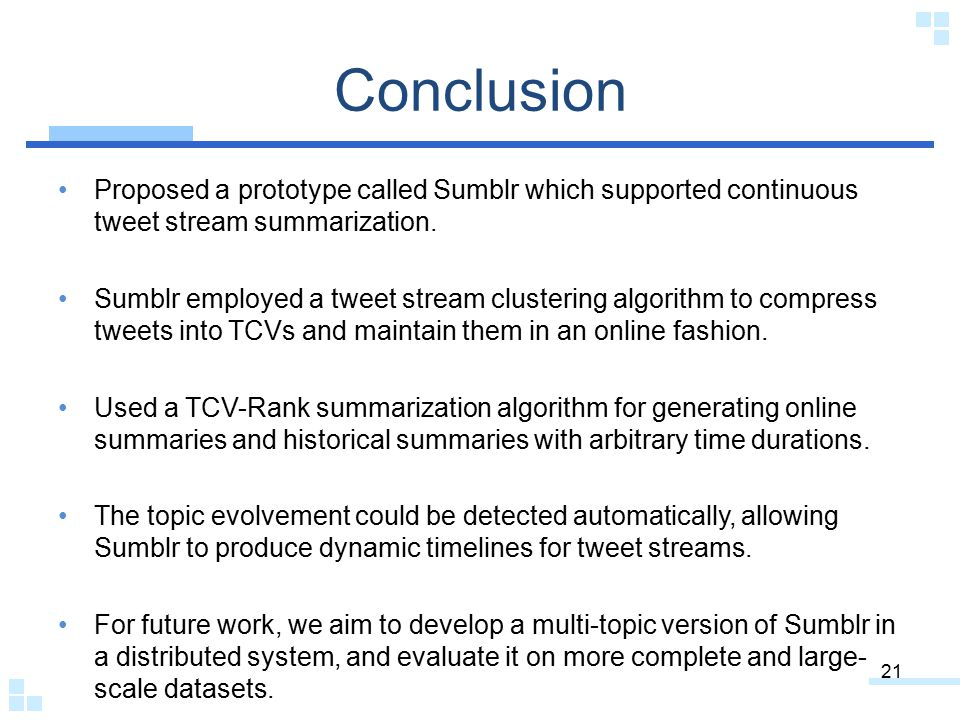 Conclusion Proposed a prototype called Sumblr which supported continuous tweet stream summarization.