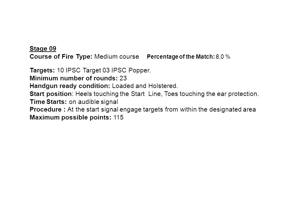 Stage 09 Course of Fire Type: Medium course Percentage of the Match: 8,0 % Targets: 10 IPSC Target 03 IPSC Popper.