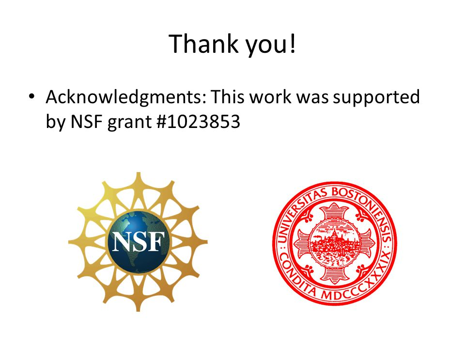 Thank you! Acknowledgments: This work was supported by NSF grant #1023853