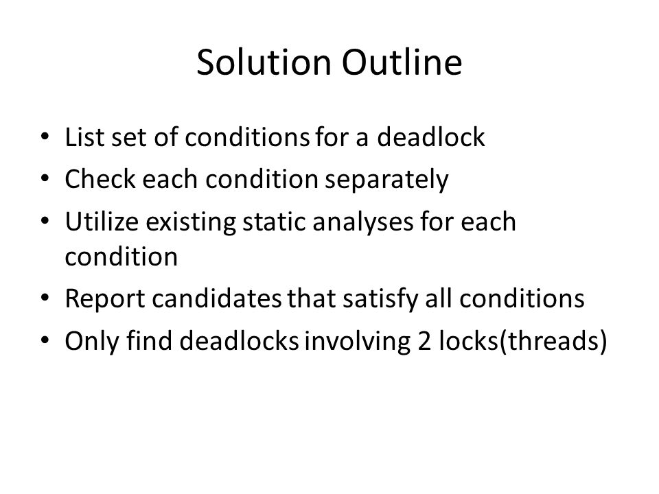 Solution Outline List set of conditions for a deadlock