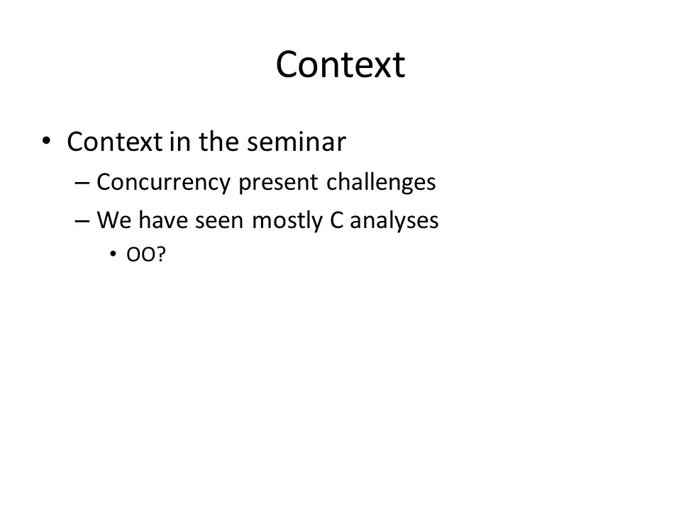 Context Context in the seminar Concurrency present challenges