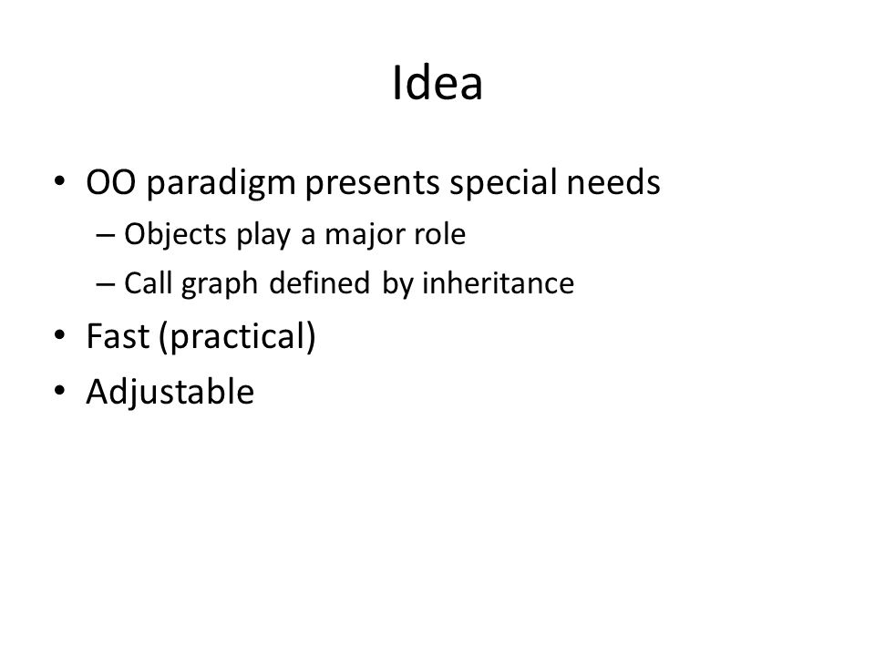 Idea OO paradigm presents special needs Fast (practical) Adjustable