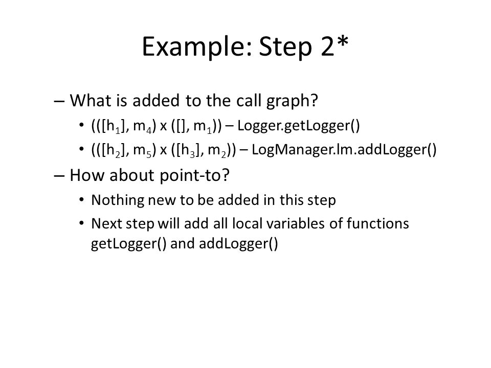 Example: Step 2* What is added to the call graph How about point-to