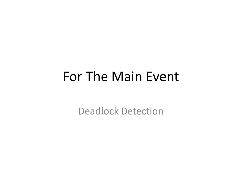 For The Main Event Deadlock Detection