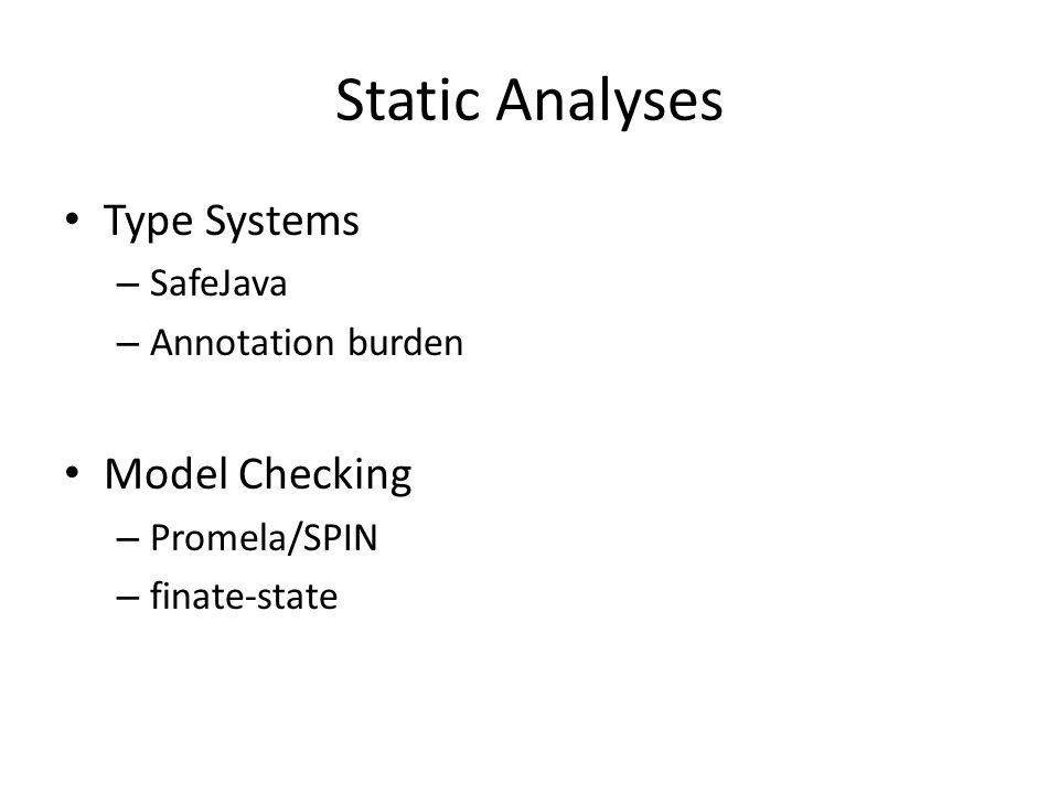 Static Analyses Type Systems Model Checking SafeJava Annotation burden