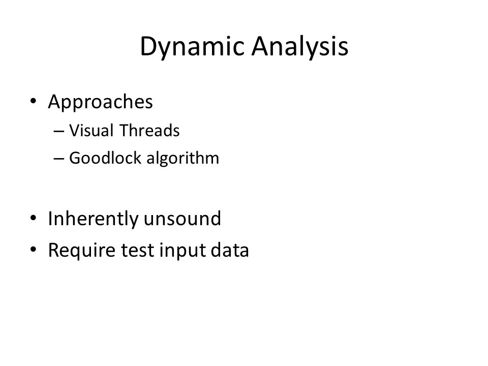 Dynamic Analysis Approaches Inherently unsound Require test input data