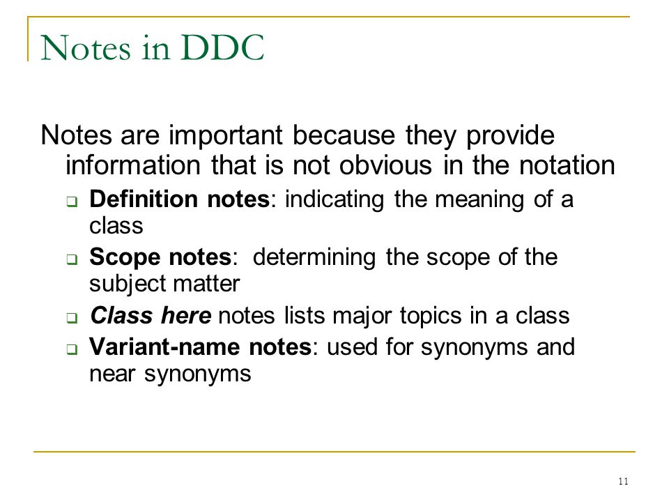 Notes in DDC Notes are important because they provide information that is not obvious in the notation.