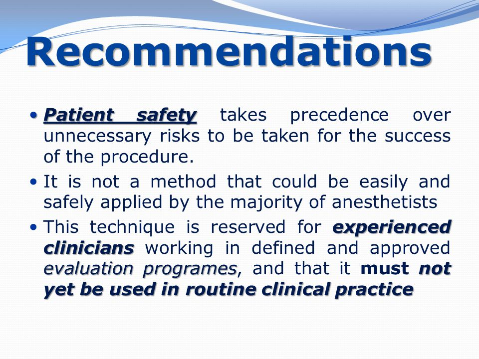 Recommendations Patient safety takes precedence over unnecessary risks to be taken for the success of the procedure.
