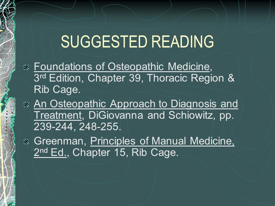 SUGGESTED READING Foundations of Osteopathic Medicine, 3rd Edition, Chapter 39, Thoracic Region & Rib Cage.