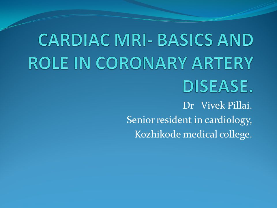 CARDIAC MRI- BASICS AND ROLE IN CORONARY ARTERY DISEASE.